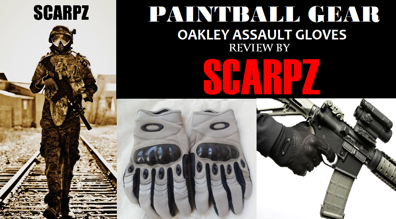 PAINTBALL GEAR: OAKLEY GLOVES: Review by SCARPZ Oakley Assault Scenario Military Army Police SWAT Sargent Soldier Tactical Armor Protective Hands Fingers